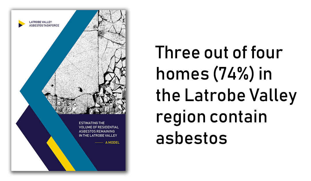 New report reveals asbestos in Latrobe Valley homes estimated to be more than double the national average.